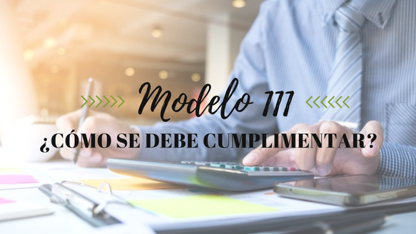 Modelo 111: ¿Cómo se debe cumplimentar?