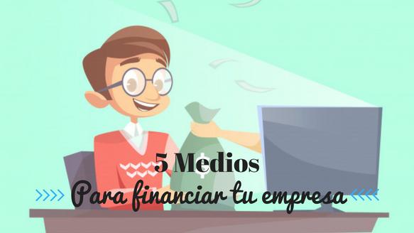 5 Medios de como Financiar tu Empresa