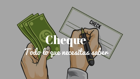 El cheque ¿Qué tipos existen y cómo se utilizan?