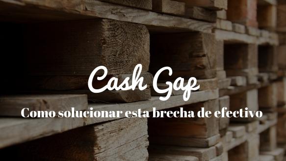 Cash Gap ¿Cómo soluciona tu empresa esta brecha de efectivo?